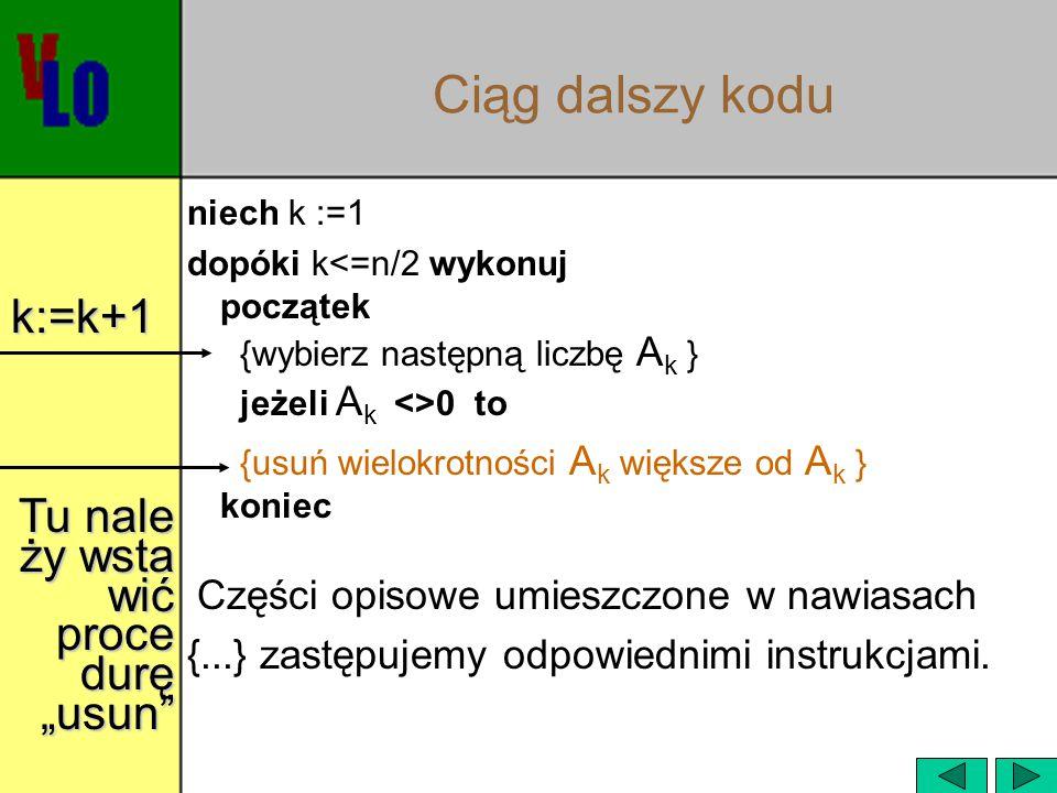 """Ciąg dalszy kodu k:=k+1 Tu nale ży wsta wić proce durę """"usun"""