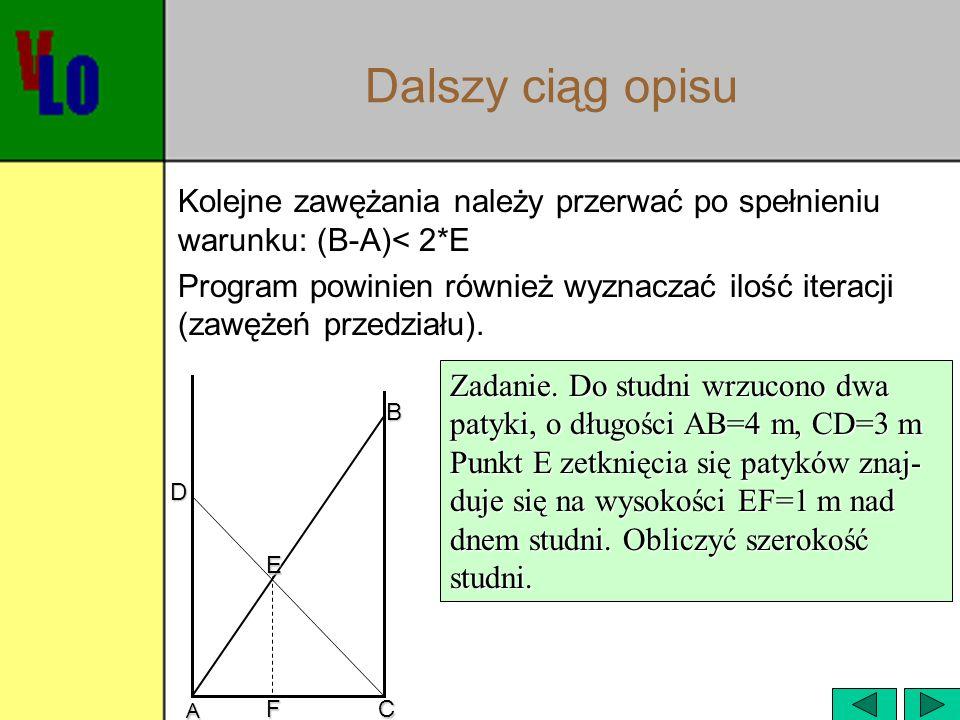 Dalszy ciąg opisu Kolejne zawężania należy przerwać po spełnieniu warunku: (B-A)< 2*E.