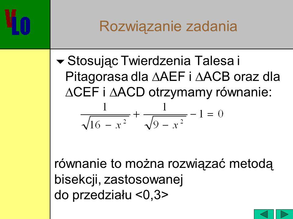 Rozwiązanie zadania Stosując Twierdzenia Talesa i Pitagorasa dla AEF i ACB oraz dla CEF i ACD otrzymamy równanie: