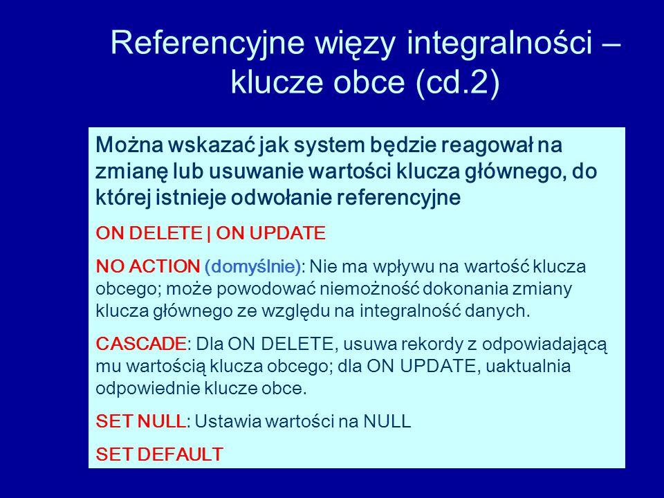 Referencyjne więzy integralności – klucze obce (cd.2)