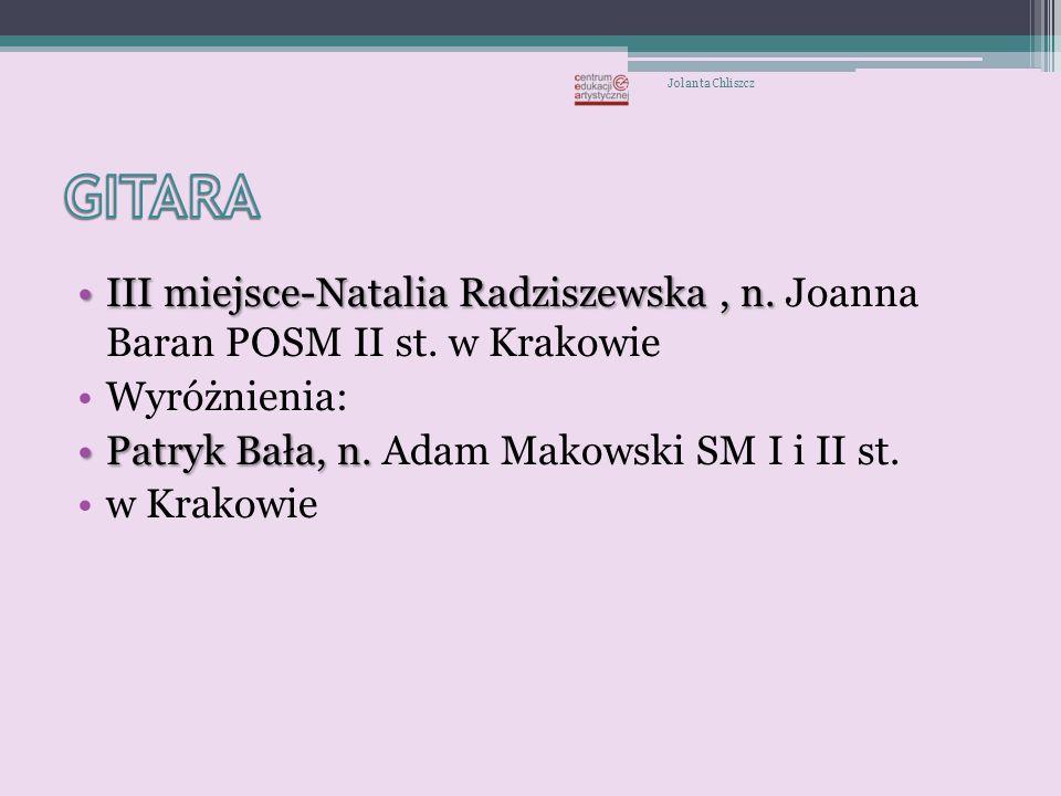 Jolanta Chliszcz GITARA. III miejsce-Natalia Radziszewska , n. Joanna Baran POSM II st. w Krakowie.