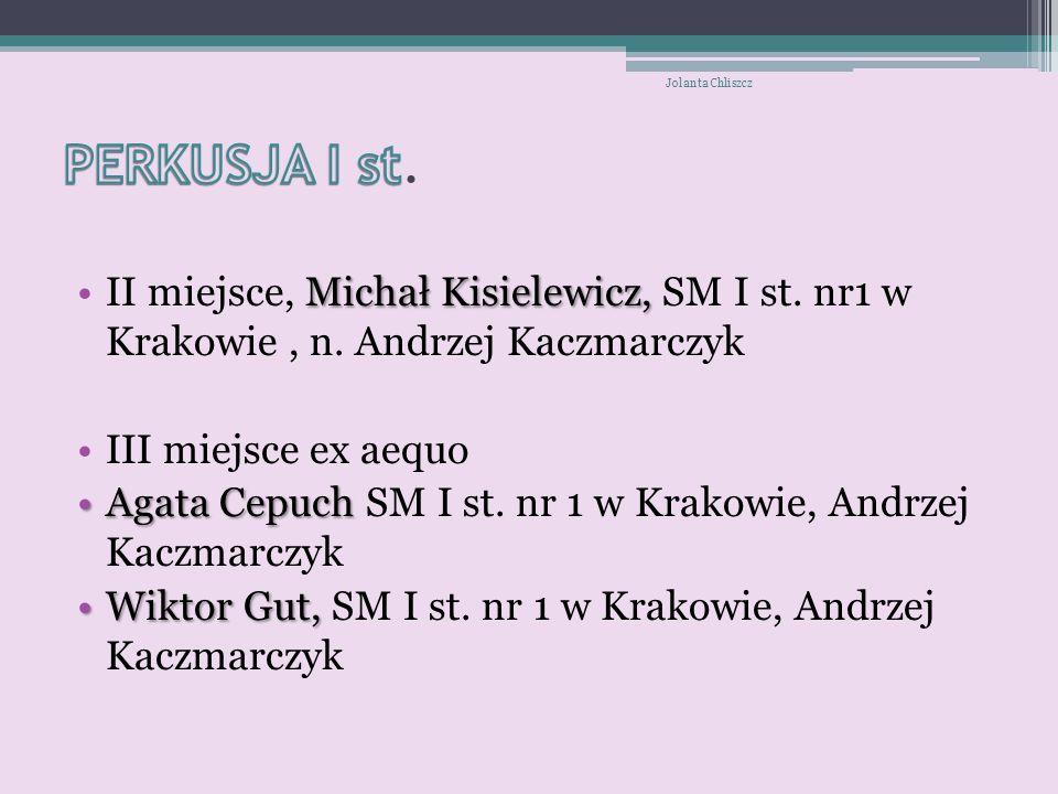 Jolanta Chliszcz PERKUSJA I st. II miejsce, Michał Kisielewicz, SM I st. nr1 w Krakowie , n. Andrzej Kaczmarczyk.