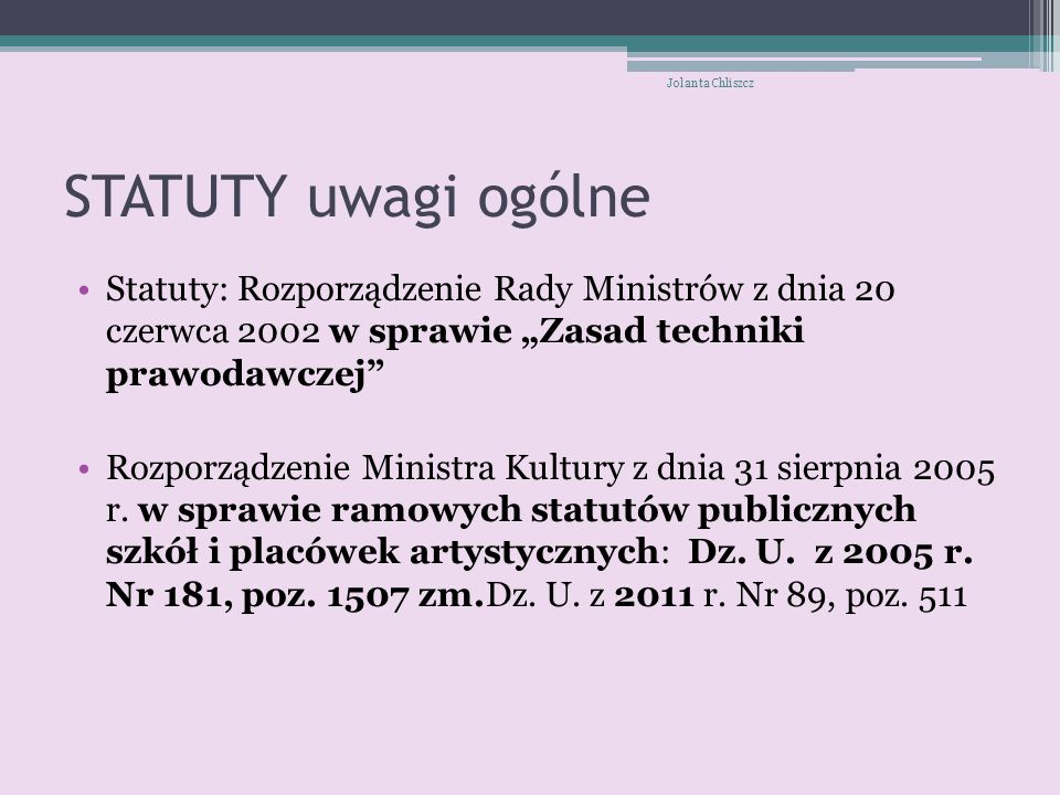 """Jolanta Chliszcz STATUTY uwagi ogólne. Statuty: Rozporządzenie Rady Ministrów z dnia 20 czerwca 2002 w sprawie """"Zasad techniki prawodawczej"""