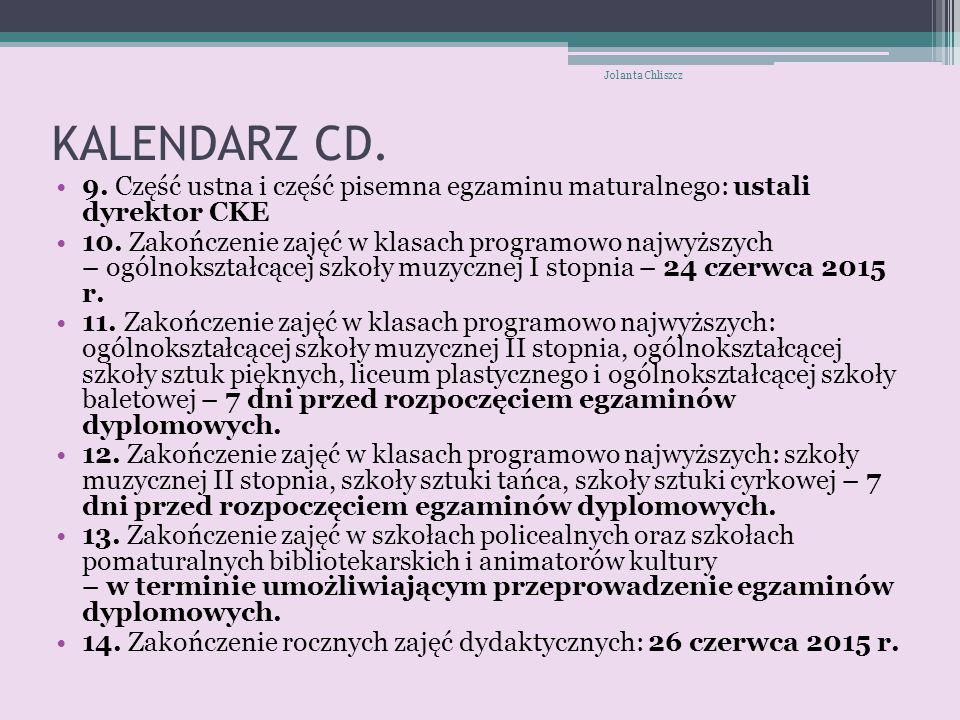 Jolanta Chliszcz KALENDARZ CD. 9. Część ustna i część pisemna egzaminu maturalnego: ustali dyrektor CKE.