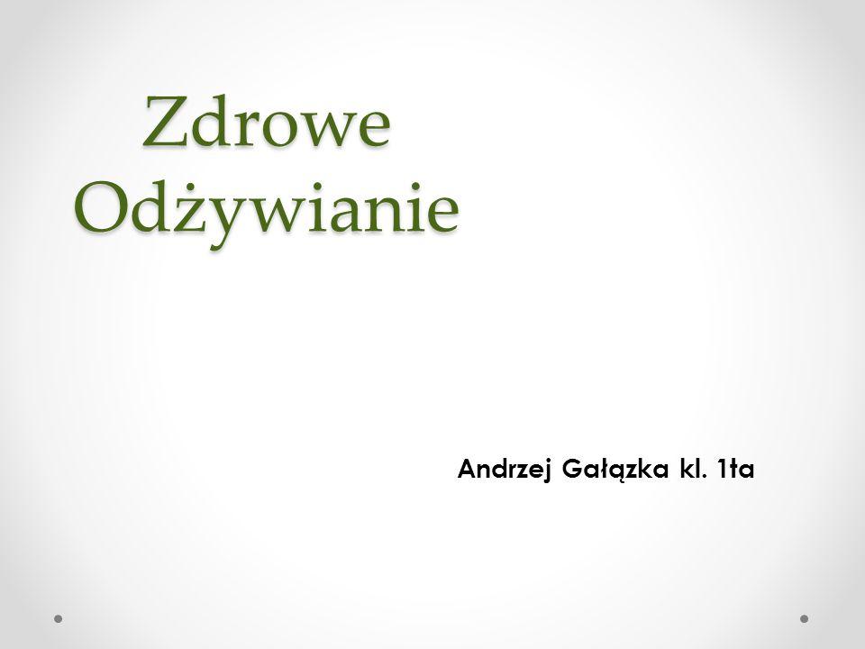 Zdrowe Odżywianie Andrzej Gałązka kl. 1ta