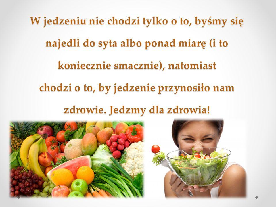 W jedzeniu nie chodzi tylko o to, byśmy się najedli do syta albo ponad miarę (i to koniecznie smacznie), natomiast chodzi o to, by jedzenie przynosiło nam zdrowie.