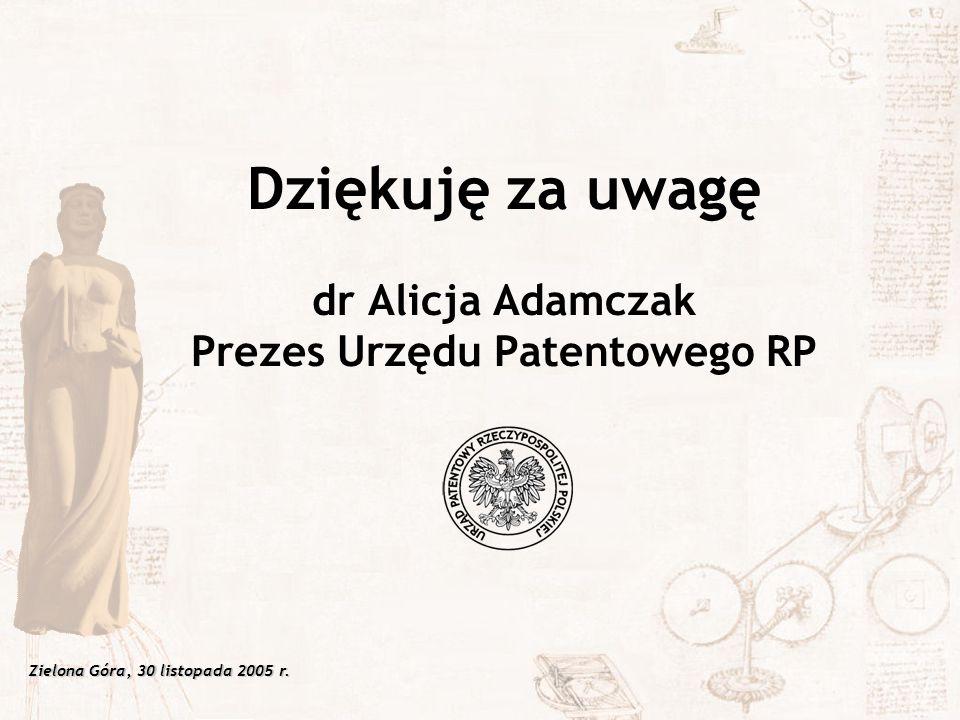 Dziękuję za uwagę dr Alicja Adamczak Prezes Urzędu Patentowego RP