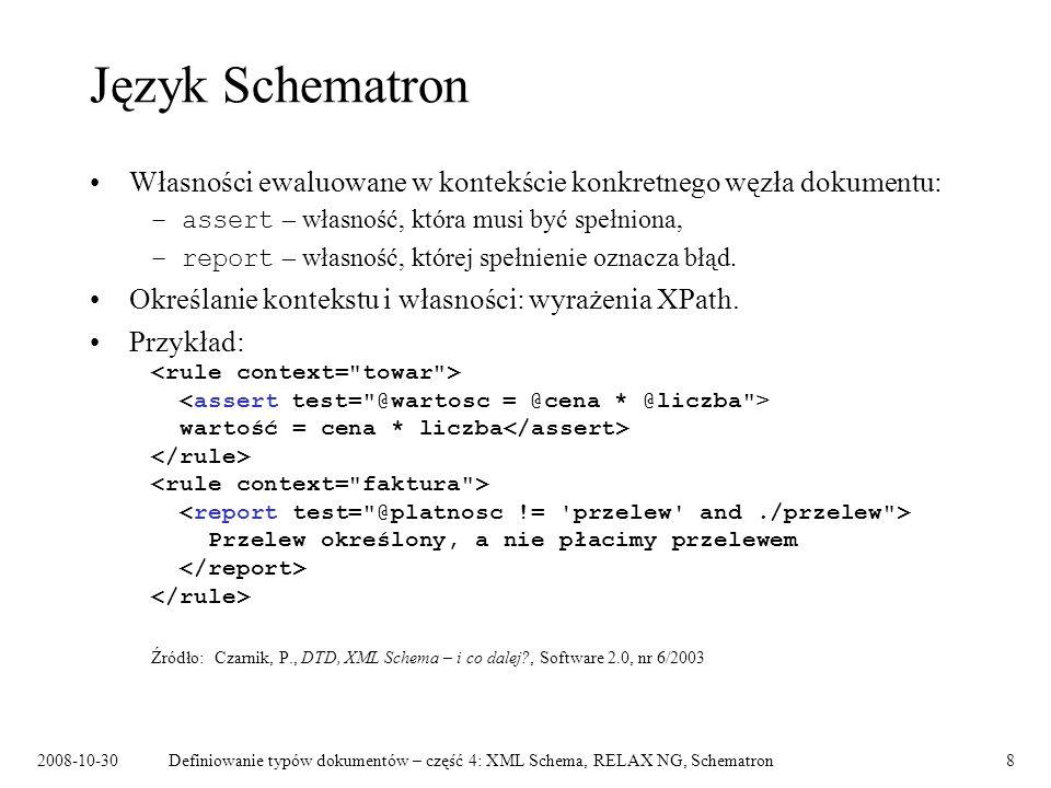 Język Schematron Własności ewaluowane w kontekście konkretnego węzła dokumentu: assert – własność, która musi być spełniona,