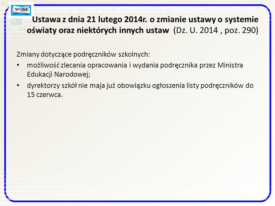 Ustawa z dnia 21 lutego 2014r. o zmianie ustawy o systemie oświaty oraz niektórych innych ustaw (Dz. U. 2014 , poz. 290)