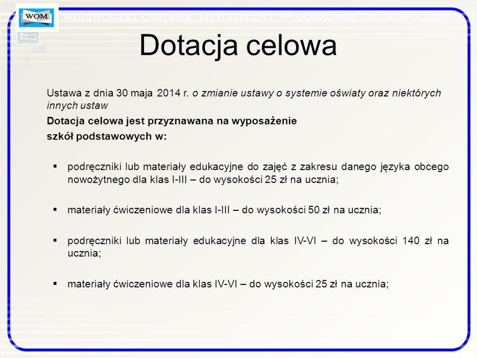 Dotacja celowa Ustawa z dnia 30 maja 2014 r. o zmianie ustawy o systemie oświaty oraz niektórych innych ustaw.