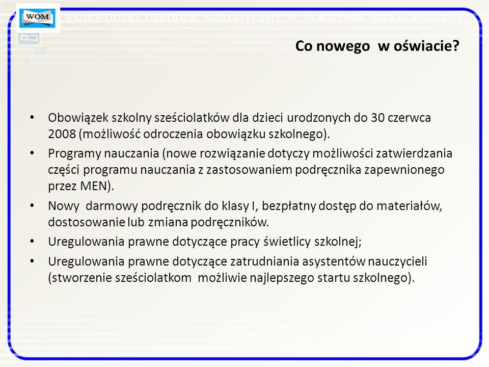Co nowego w oświacie Obowiązek szkolny sześciolatków dla dzieci urodzonych do 30 czerwca 2008 (możliwość odroczenia obowiązku szkolnego).
