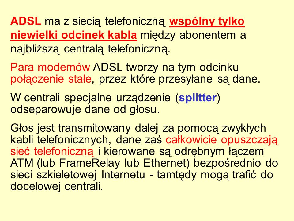ADSL ma z siecią telefoniczną wspólny tylko niewielki odcinek kabla między abonentem a najbliższą centralą telefoniczną.