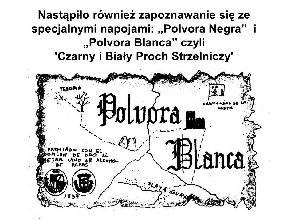 """Nastąpiło również zapoznawanie się ze specjalnymi napojami: """"Polvora Negra i """"Polvora Blanca czyli Czarny i Biały Proch Strzelniczy"""