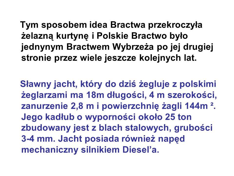 Tym sposobem idea Bractwa przekroczyła żelazną kurtynę i Polskie Bractwo było jednynym Bractwem Wybrzeża po jej drugiej stronie przez wiele jeszcze kolejnych lat.