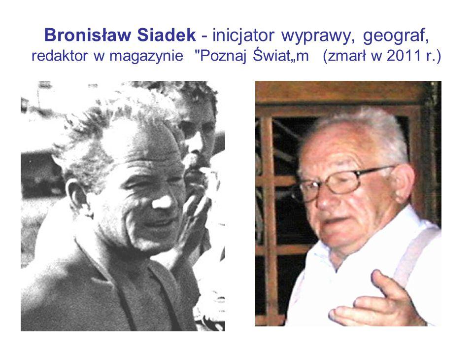 """Bronisław Siadek - inicjator wyprawy, geograf, redaktor w magazynie Poznaj Świat""""m (zmarł w 2011 r.)"""