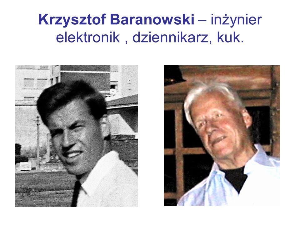Krzysztof Baranowski – inżynier elektronik , dziennikarz, kuk.