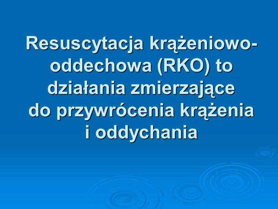 Resuscytacja krążeniowo- oddechowa (RKO) to działania zmierzające do przywrócenia krążenia i oddychania