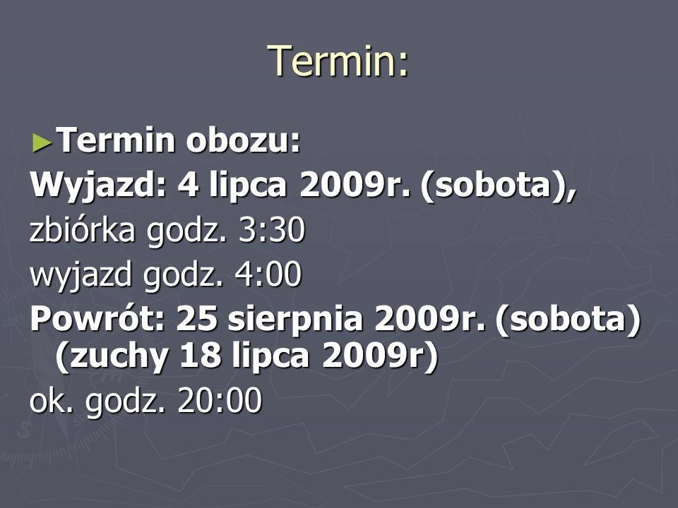 Termin: Termin obozu: Wyjazd: 4 lipca 2009r. (sobota),