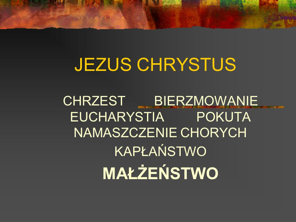 CHRZEST BIERZMOWANIE EUCHARYSTIA POKUTA NAMASZCZENIE CHORYCH