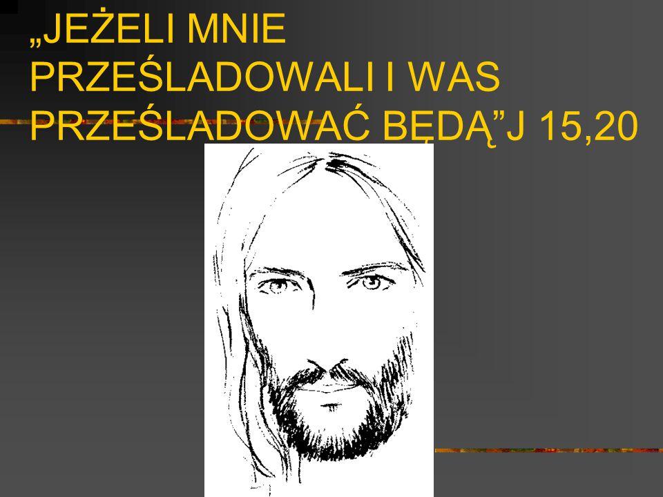 """""""JEŻELI MNIE PRZEŚLADOWALI I WAS PRZEŚLADOWAĆ BĘDĄ J 15,20"""