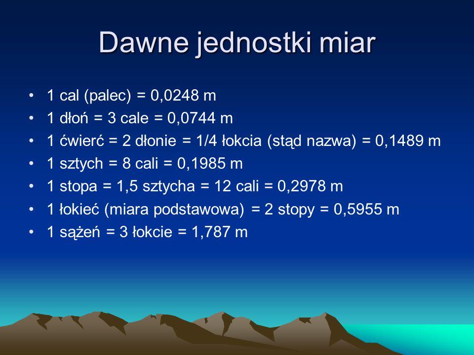 Dawne jednostki miar 1 cal (palec) = 0,0248 m