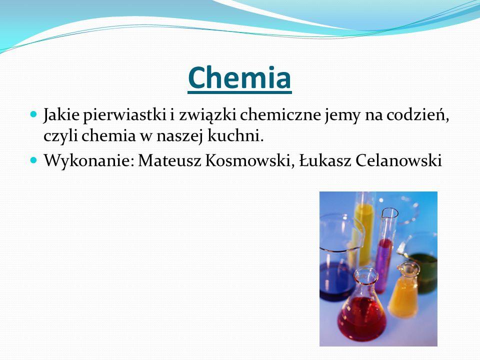 Chemia Jakie pierwiastki i związki chemiczne jemy na codzień, czyli chemia w naszej kuchni.