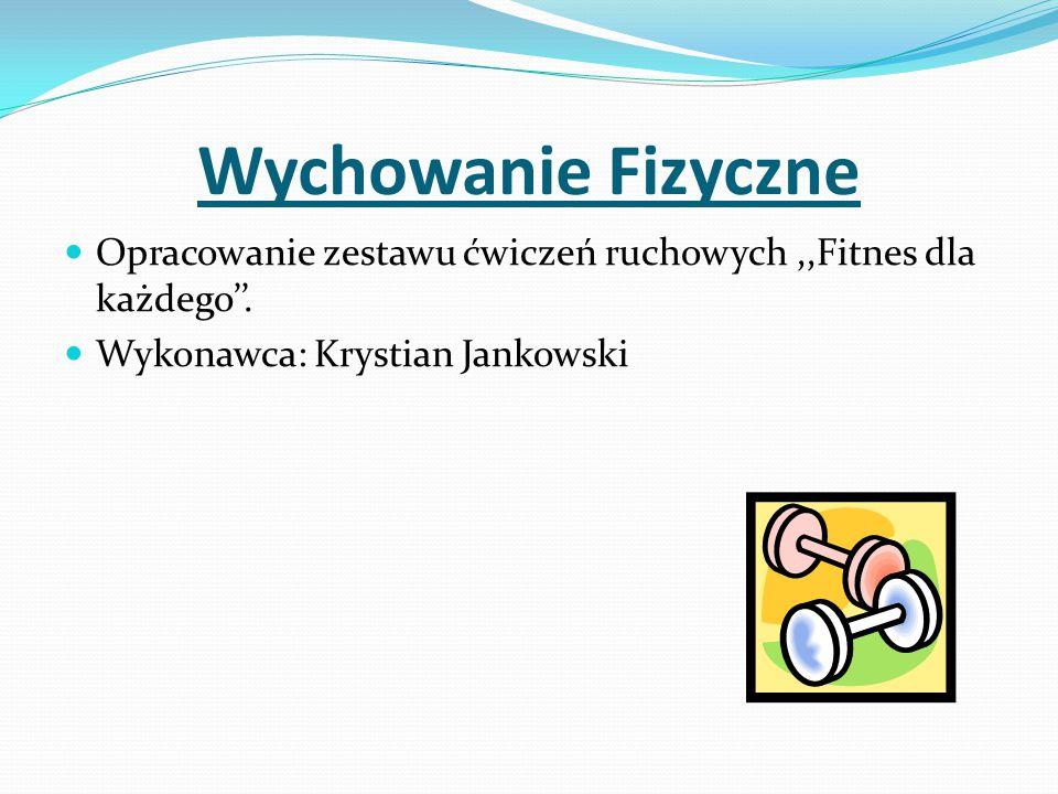 Wychowanie Fizyczne Opracowanie zestawu ćwiczeń ruchowych ,,Fitnes dla każdego''.