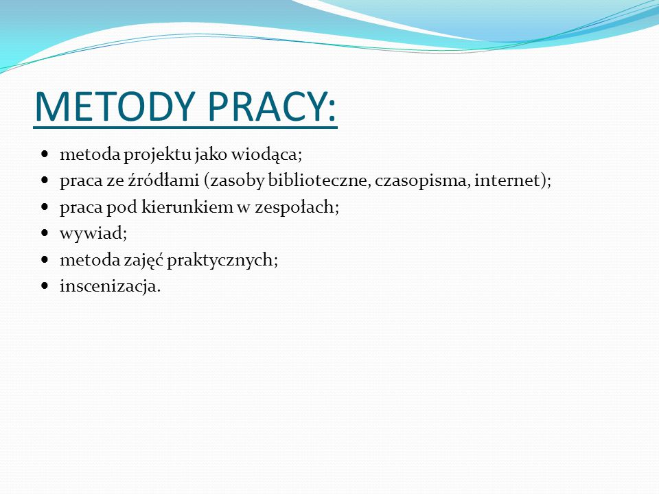 METODY PRACY: metoda projektu jako wiodąca;