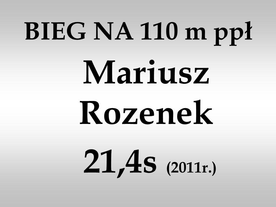 BIEG NA 110 m ppł Mariusz Rozenek 21,4s (2011r.)
