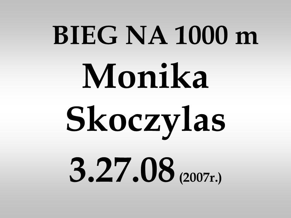 BIEG NA 1000 m Monika Skoczylas 3.27.08 (2007r.)