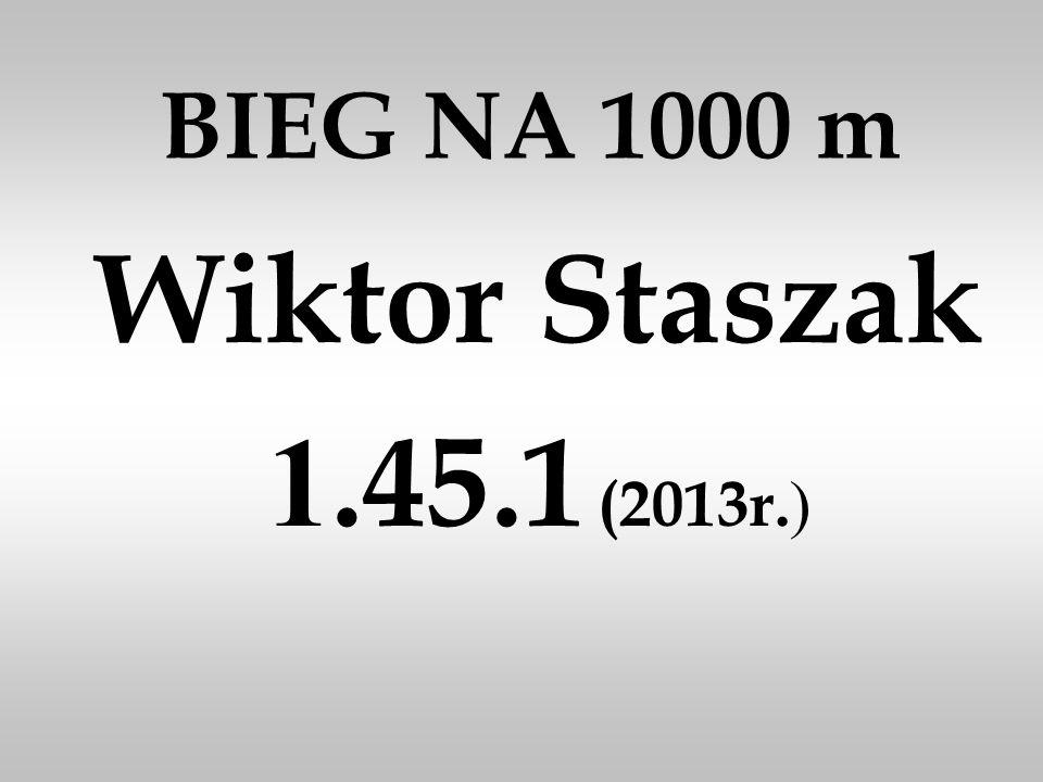BIEG NA 1000 m Wiktor Staszak 1.45.1 (2013r.)