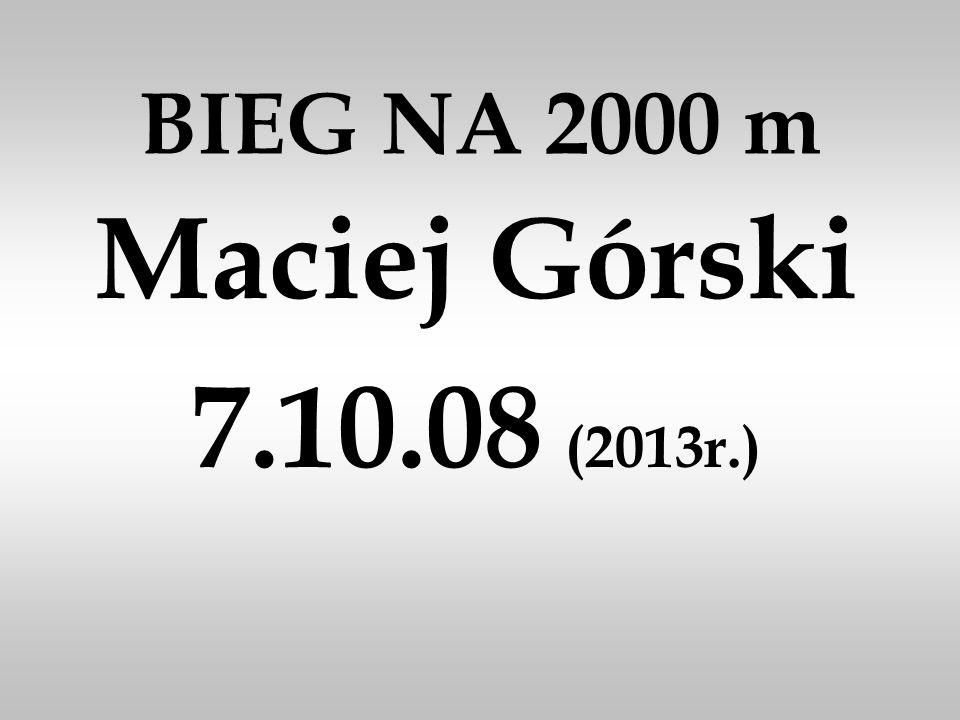 BIEG NA 2000 m Maciej Górski 7.10.08 (2013r.)