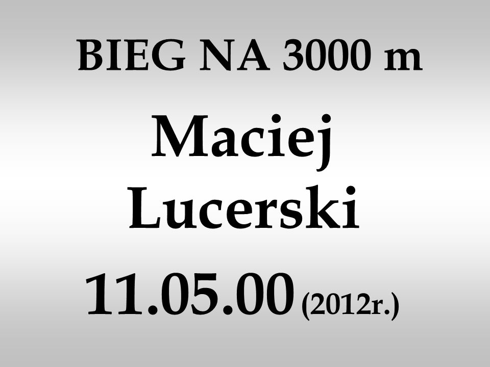 BIEG NA 3000 m Maciej Lucerski 11.05.00 (2012r.)