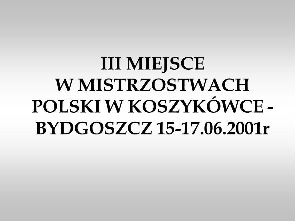 III MIEJSCE W MISTRZOSTWACH POLSKI W KOSZYKÓWCE - BYDGOSZCZ 15-17. 06