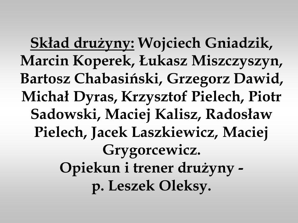 Skład drużyny: Wojciech Gniadzik, Marcin Koperek, Łukasz Miszczyszyn, Bartosz Chabasiński, Grzegorz Dawid, Michał Dyras, Krzysztof Pielech, Piotr Sadowski, Maciej Kalisz, Radosław Pielech, Jacek Laszkiewicz, Maciej Grygorcewicz.