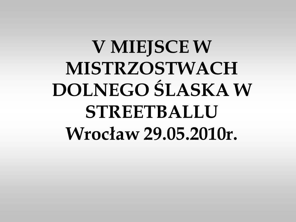 V MIEJSCE W MISTRZOSTWACH DOLNEGO ŚLASKA W STREETBALLU Wrocław 29. 05