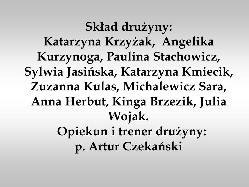 Skład drużyny: Katarzyna Krzyżak, Angelika Kurzynoga, Paulina Stachowicz, Sylwia Jasińska, Katarzyna Kmiecik, Zuzanna Kulas, Michalewicz Sara, Anna Herbut, Kinga Brzezik, Julia Wojak.