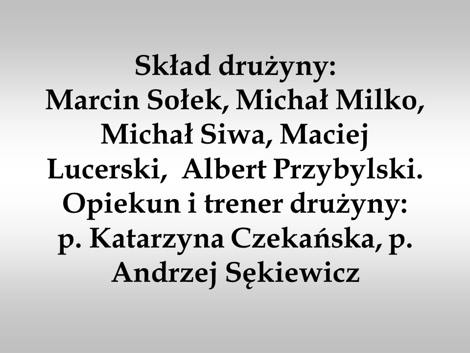 Skład drużyny: Marcin Sołek, Michał Milko, Michał Siwa, Maciej Lucerski, Albert Przybylski.