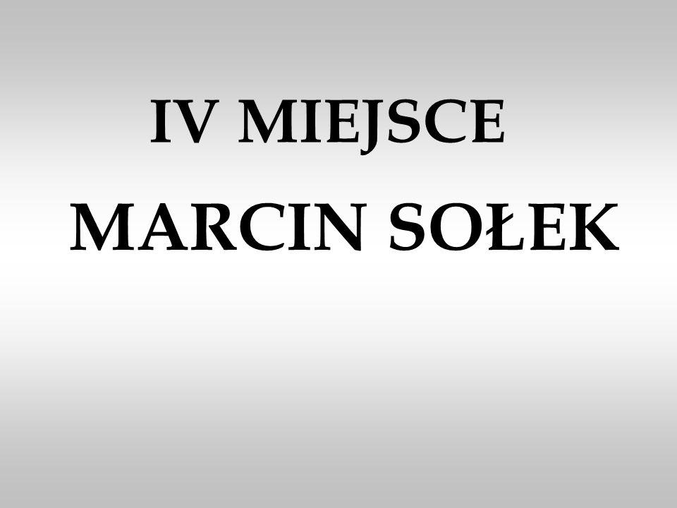 IV MIEJSCE MARCIN SOŁEK