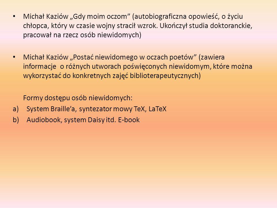 """Michał Kaziów """"Gdy moim oczom (autobiograficzna opowieść, o życiu chłopca, który w czasie wojny stracił wzrok. Ukończył studia doktoranckie, pracował na rzecz osób niewidomych)"""