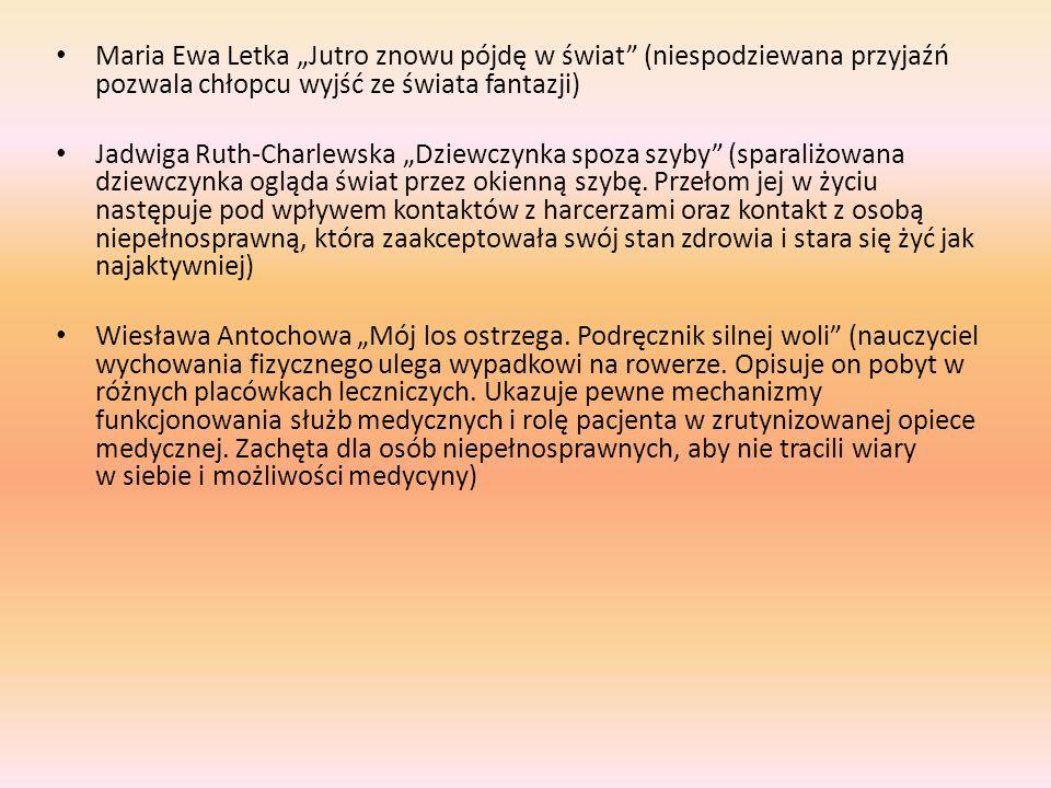 """Maria Ewa Letka """"Jutro znowu pójdę w świat (niespodziewana przyjaźń pozwala chłopcu wyjść ze świata fantazji)"""