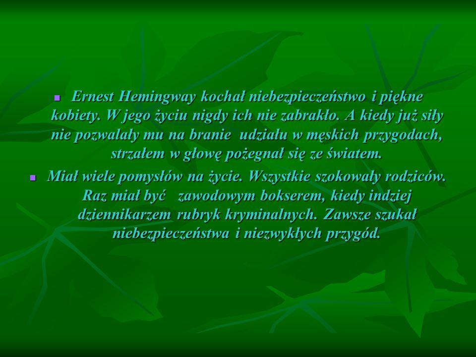 Ernest Hemingway kochał niebezpieczeństwo i piękne kobiety
