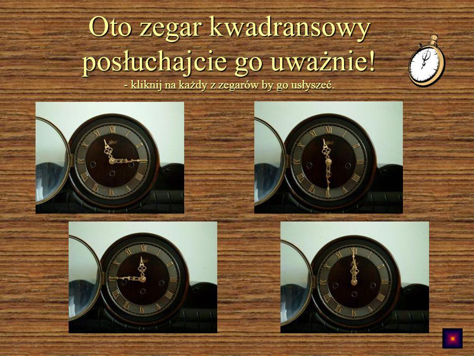 Oto zegar kwadransowy posłuchajcie go uważnie