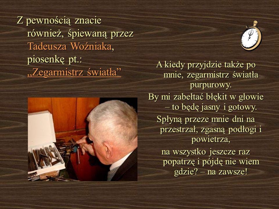 """Z pewnością znacie również, śpiewaną przez Tadeusza Woźniaka, piosenkę pt.: """"Zegarmistrz światła"""