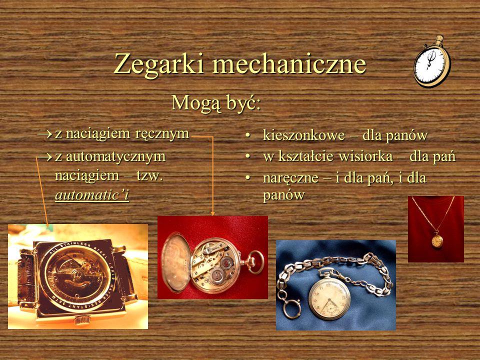 Zegarki mechaniczne Mogą być: z naciągiem ręcznym