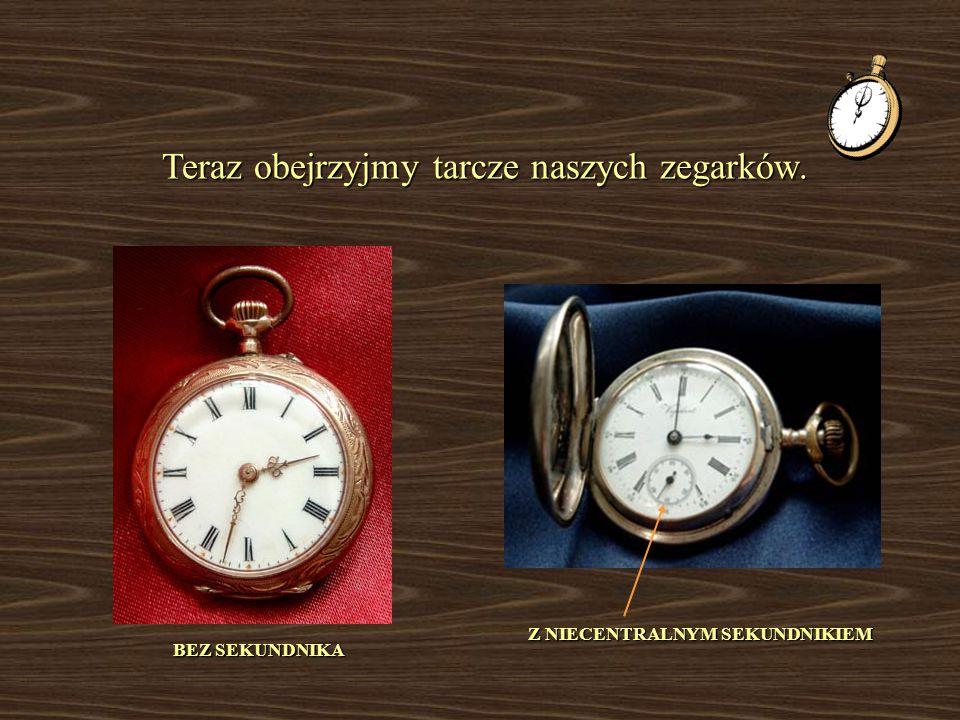 Teraz obejrzyjmy tarcze naszych zegarków.