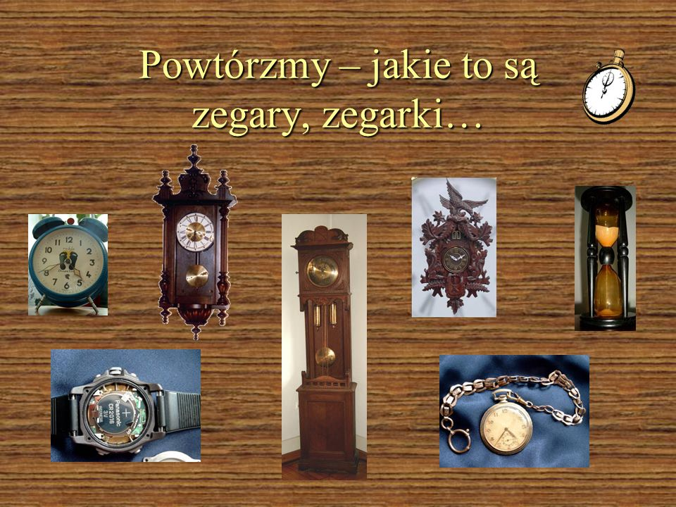 Powtórzmy – jakie to są zegary, zegarki…