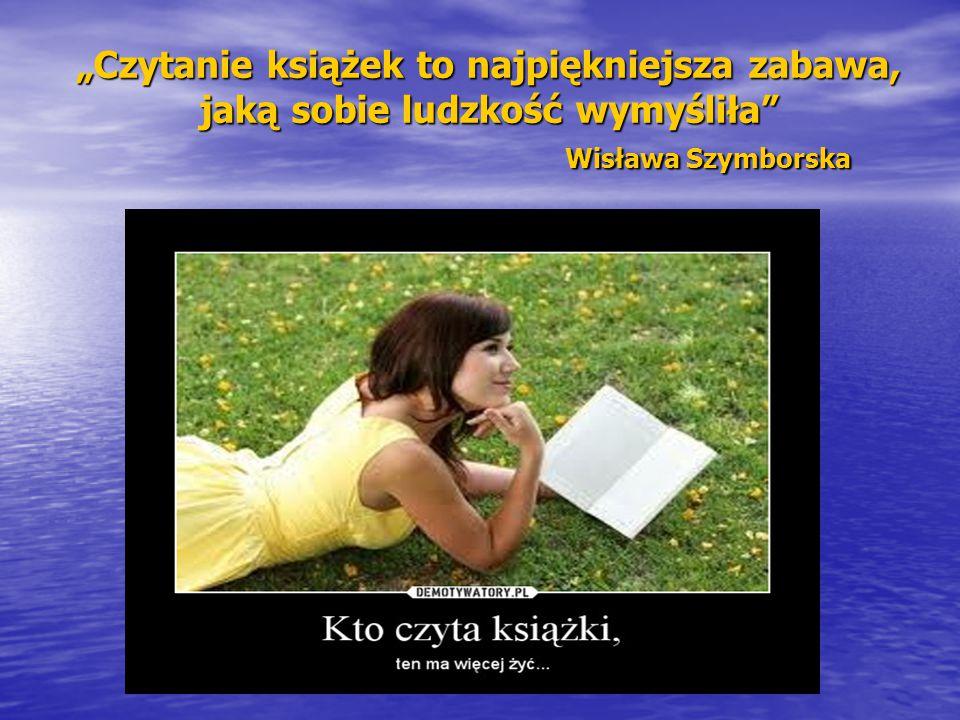 """""""Czytanie książek to najpiękniejsza zabawa, jaką sobie ludzkość wymyśliła Wisława Szymborska"""
