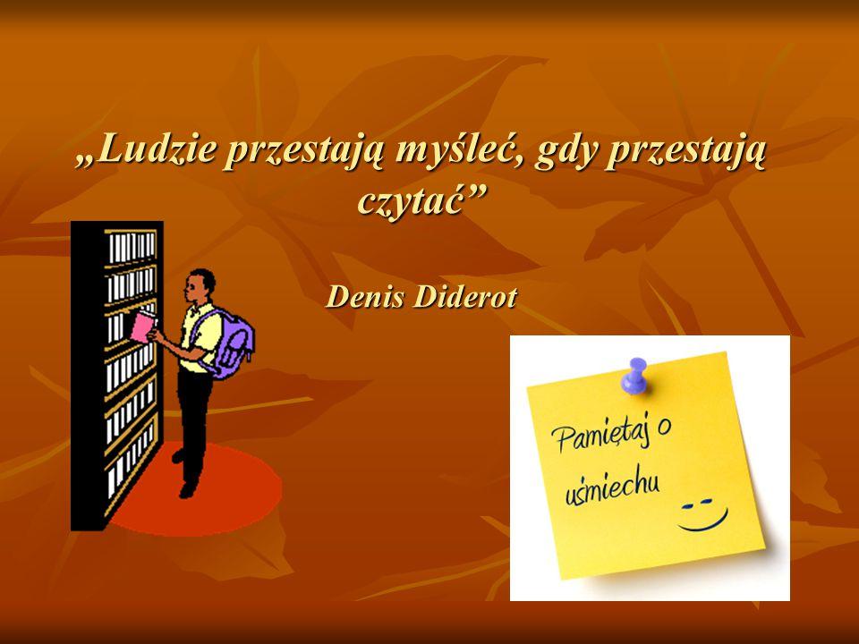 """""""Ludzie przestają myśleć, gdy przestają czytać Denis Diderot"""