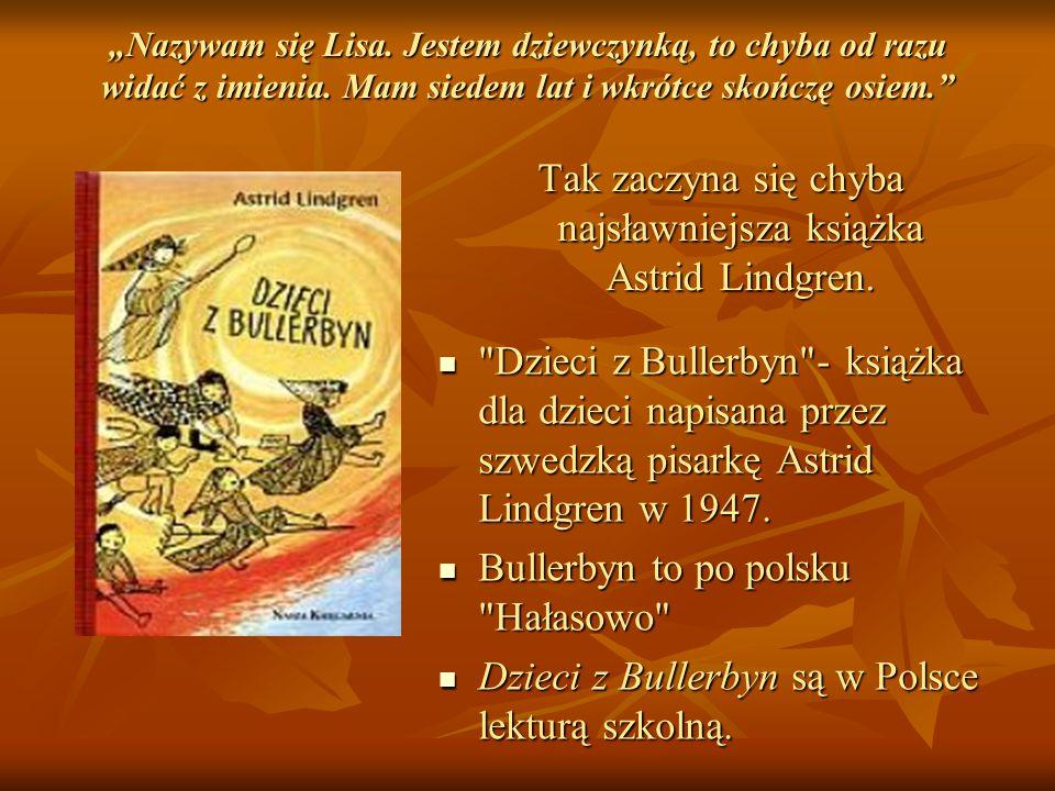 Tak zaczyna się chyba najsławniejsza książka Astrid Lindgren.